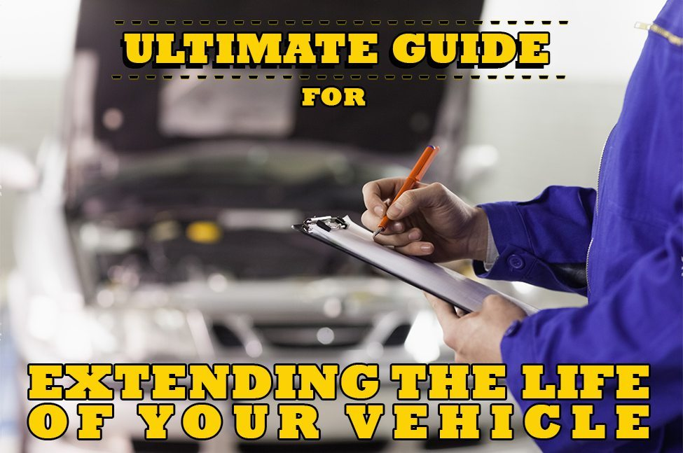 Ultimate Guide To Extend the Life of your Vehicle